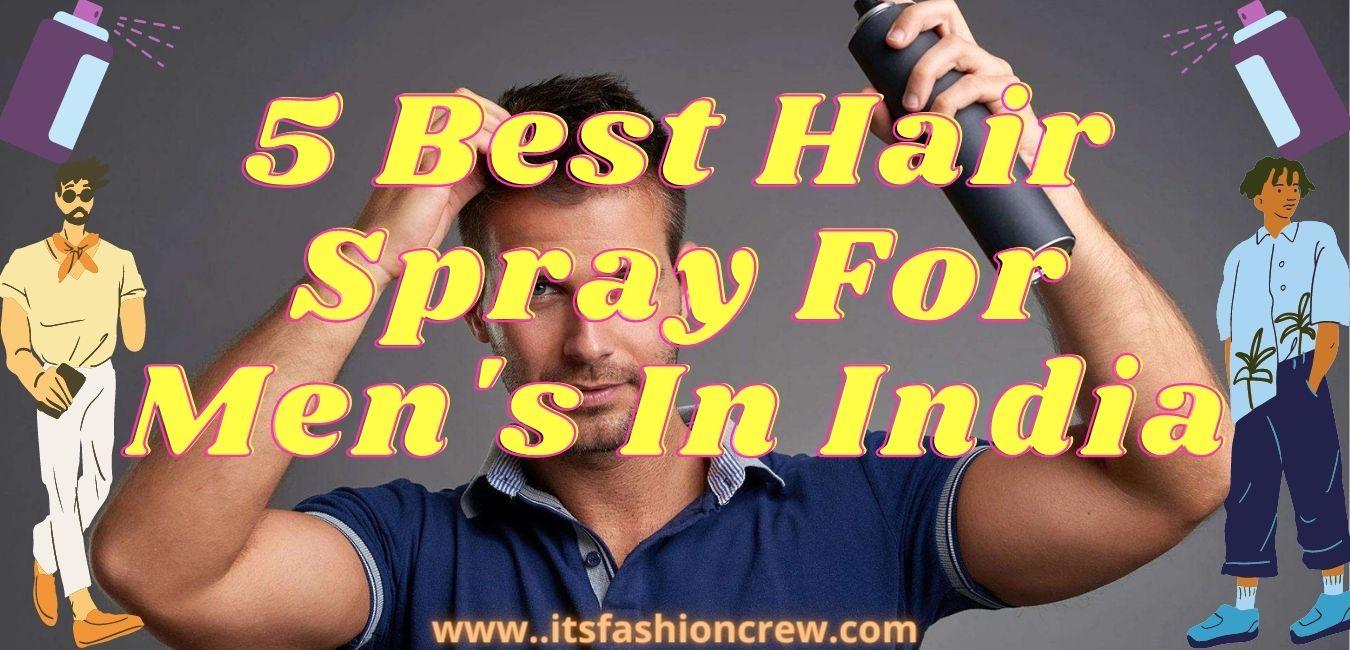 5 Best Hair Spray For Men's In India